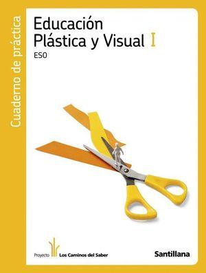 EDUCACION PLASTICA Y VISUAL I ESO CUADERNO DE PRACTICAS LOS CAMINOS DEL SABER