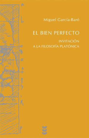 EL BIEN PERFECTO. INVITACION A LA FILOSOFIA PLATONICA