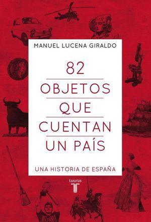 82 OBJETOS QUE CUENTAN UN PAIS, UNA HISTORIA DE ESPAÑA