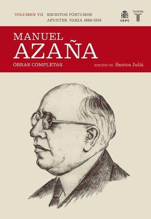 MANUEL AZAÑA VOL.VII: ESCRITOS POSTUMOS APUNTES.VARIA 1899/1939