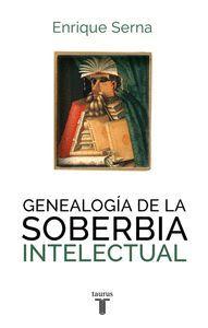 GENEALOGIA DE LA SOBERBIA INTELECTU
