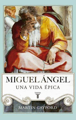 MIGUEL ANGEL, UNA VIDA EPICA