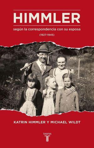 HIMMLER SEGUN LA CORRESPONDENCIA CON SU ESPOSA (1927-1945)