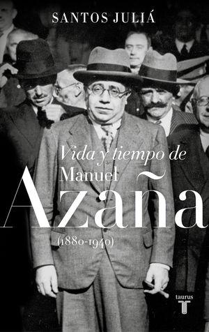 VIDA Y TIEMPO DE MANUEL AZAÑA (1880-1940)
