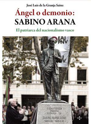 ANGEL O DEMONIO: SABINO ARANA, PATRIARCA DEL NACIONALISMO VASCO