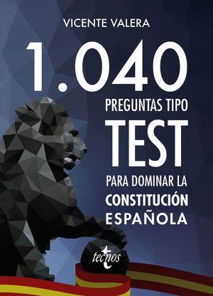 1040 PREGUNTAS TIPO TEST PARA DOMINAR LA CONSTITUCION ESPAÑOLA