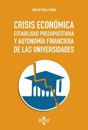 CRISIS ECONÓMICA, ESTABILIDAD PRESUPUESTARIA Y AUTONOMÍA FINANCIERA DE LAS UNIVE