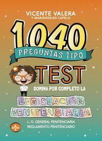 1040 PREGUNTAS TIPO TEST. LEGISLACIÓN PENITENCIARIA