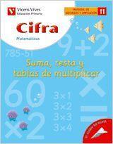 CIFRA 11 CUADERNO. SUMAR RESTAR Y TABLAS DE MULTIPLICAR
