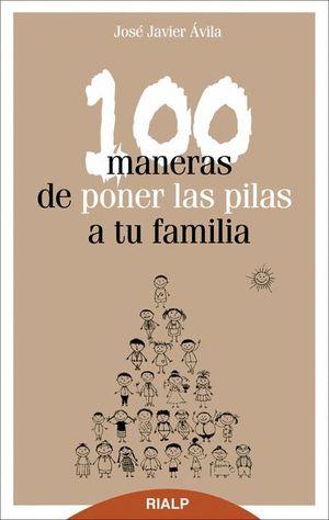100 MANERAS DE PONER LAS PILAS A TU FAMILIA