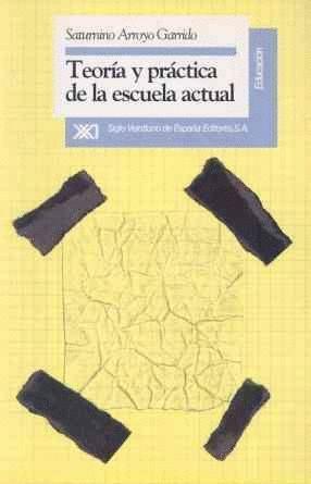 TEORIA Y PRACTICA DE LA ESCUELA ACTUAL