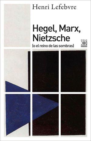 HEGEL, MARX, NIETZSCHE ( O EL REINO DE LAS SOMBRAS )