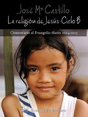 LA RELIGION DE JESUS CICLO B 2014 - 2015