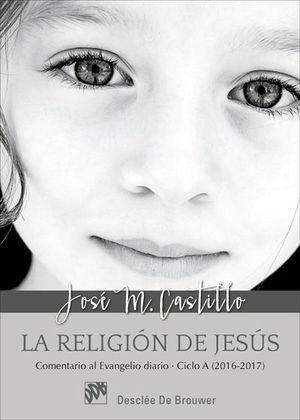 LA RELIGIÓN DE JESÚS. COMENTARIO AL EVANGELIO DIARIO - CICLO A (2016-2017)