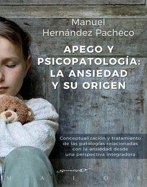 APEGO Y PSICOPATOLOGÍA: LA ANSIEDAD Y SU ORIGEN. CONCEPTUALIZACIÓN Y TRATAMIENTO