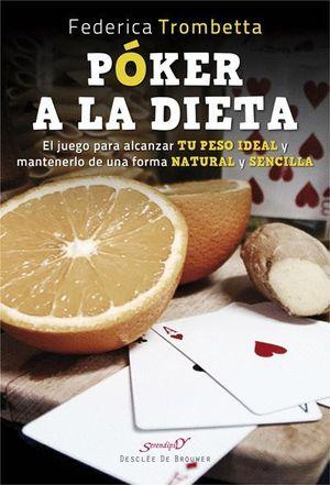 PÓKER A LA DIETA. EL JUEGO PARA ALCANZAR TU PESO IDEAL Y MANTENERLO DE UNA FORMA