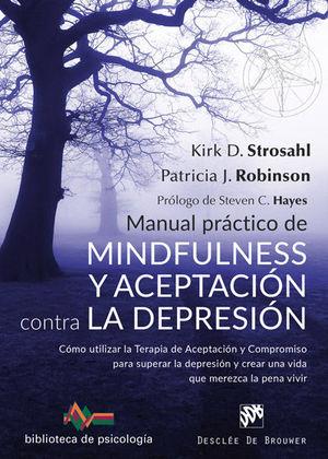 MANUAL PRÁCTICO DE MINDFULNESS Y ACEPTACIÓN CONTRA LA DEPRESIÓN. CÓMO UTILIZAR L