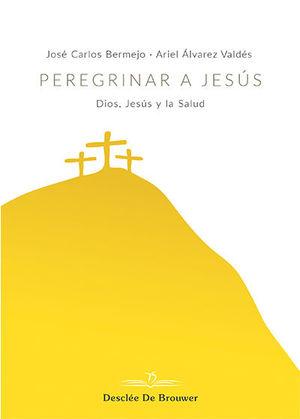 PEREGRINAR A JESÚS. DIOS