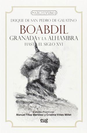 BOABDIL, GRANADA Y LA ALHAMBRA HASTA EL SIGLO XVI
