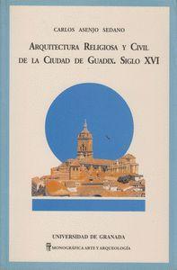 ARQUITECTURA RELIGIOSA Y CIVIL DE LA CIUDAD DE GUADIX, SIGLO XVI