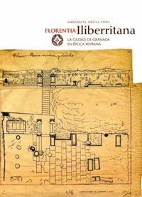 FLORENTIA ILIBERRITANA, LA CIUDAD DE GRANADA EN ÉPOCA ROMANA.