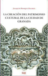LA CREACIÓN DEL PATRIMONIO CULTURAL DE LA CIUDAD DE GRANADA.