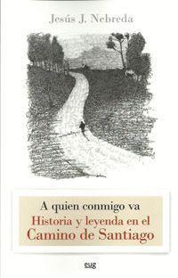 A QUIEN CONMIGO VA. HISTORIA Y LEYENDA EN EL CAMINO DE SANTIAGO.