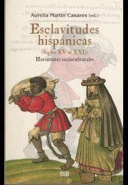 ESCLAVITUDES HISPANICAS (SIGLOS XV AL XXI) HORIZONTES SOCIOCULTU