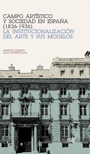 CAMPO ARTÍSTICO Y SOCIEDAD EN ESPAÑA (1836-1936)