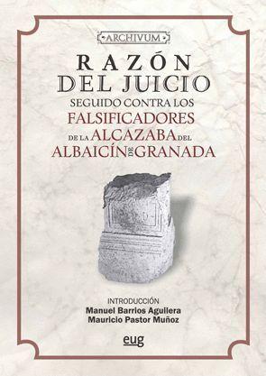 RAZÓN DEL JUICIO SEGUIDO CONTRA LOS FALSIFICADORES DE LA ALCAZABA DEL ALBAICÍN D