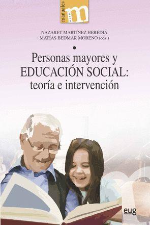 PERSONAS MAYORES Y EDUCACION SOCIAL: TEORIA E INTERVENCION