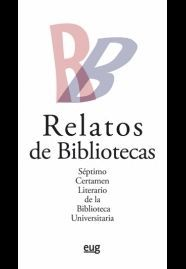 RELATOS DE BIBLIOTECAS: NOVENO CERTAMEN LITERARIO DE LA BIBLIOTECA UNIVERSITARIA