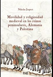 MOVILIDAD Y RELIGIOSIDAD MEDIEVAL EN LOS REINOS PENINSULARES, ALEMANIA Y PALESTI