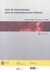 GUÍA DE INTERPRETACIÓN PARA LAS ADMINISTRACIONES PÚBLICAS. MODELO EFQM DE EXCELE