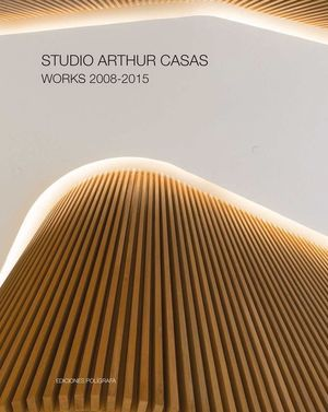 STUDIO ARTHUR CASAS WORKS 2008-2015