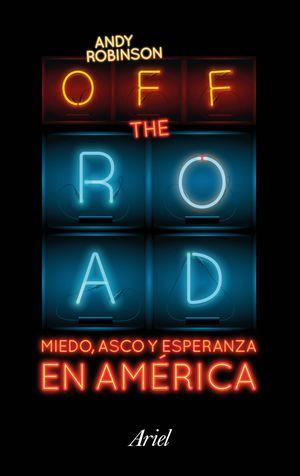 OFF THE ROAD. MIEDO, ASCO Y ESPERANZA EN AMERICA