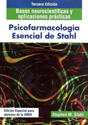 PSICOFARMACOLOGÍA ESENCIAL DE STAHL. BASES NEUROCIENTÍFICAS Y APLICACIONES PRÁCT