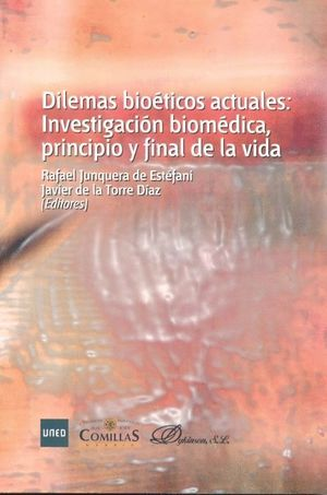 DILEMAS BIOÉTICOS ACTUALES: INVESTIGACIÓN BIOMÉDICA, PRINCIPIO Y FINAL DE LA VID