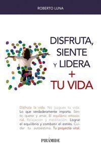 DISFRUTA, SIENTE Y LIDERA + TU VIDA