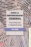 SOBRE LA RESPONSABILIDAD CRIMINAL : PSICOANÁLISIS Y CRIMINOLOGÍA