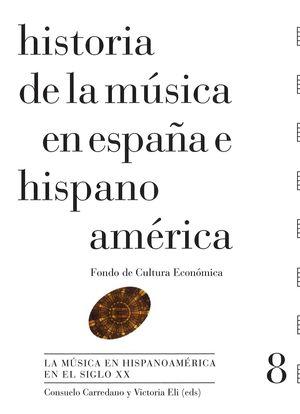 LA MUSICA EN HISPANOAMERICA EN EL SIGLO XX - VOL. 8