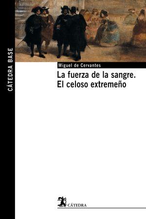 FUERZA DE LA SANGRE, LA / EL CELOSO EXTREMEÑO