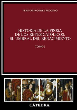 HISTORIA DE LA PROSA DE LOS REYES CATÓLICOS: EL UMBRAL DEL RENACIMIENTO. TOMO I