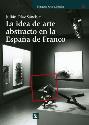 LA IDEA DE ARTE ABSTRACTO EN LA ESPAÑA DE FRANCO