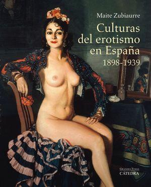 CULTURAS DEL EROTISMO EN ESPAÑA, 1898-1939