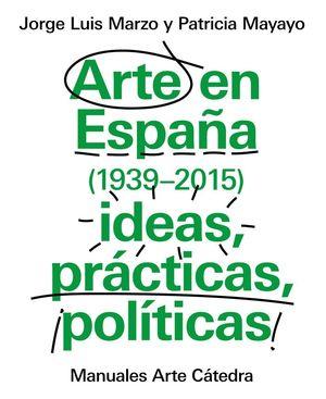 ARTE EN ESPAÑA (1939-2015), IDEAS, PRACTICAS, POLITICAS