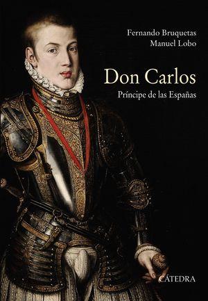DON CARLOS. PRINCIPE DE LAS ESPAÑAS