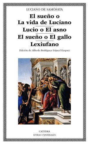 EL SUEÑO O LA VIDA DE LUCIANO /  LUCIO O EL ASNO / EL SUEÑO O EL GALLO / LEXIUFANO