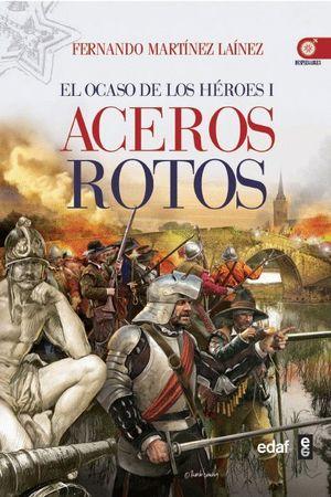 EL OCASO DE LOS HEROES 1. ACEROS ROTOS
