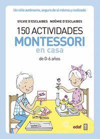 150 ACTIVIDADES MONTESSORI EN CASA (DE 0 A 6 AÑOS)